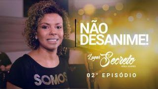 Não Desanime | Lugar Secreto | Nívea Soares